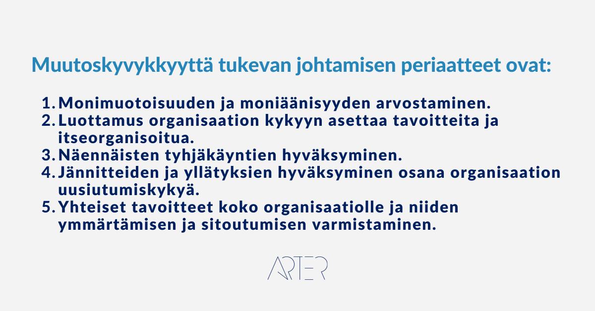 Muutoskyvykkyyttä tukevan johtamisen periaatteet, lähde VTT Muutosjoustavuus Organisaation resilienssin tukeminen raportti, Arter Oy