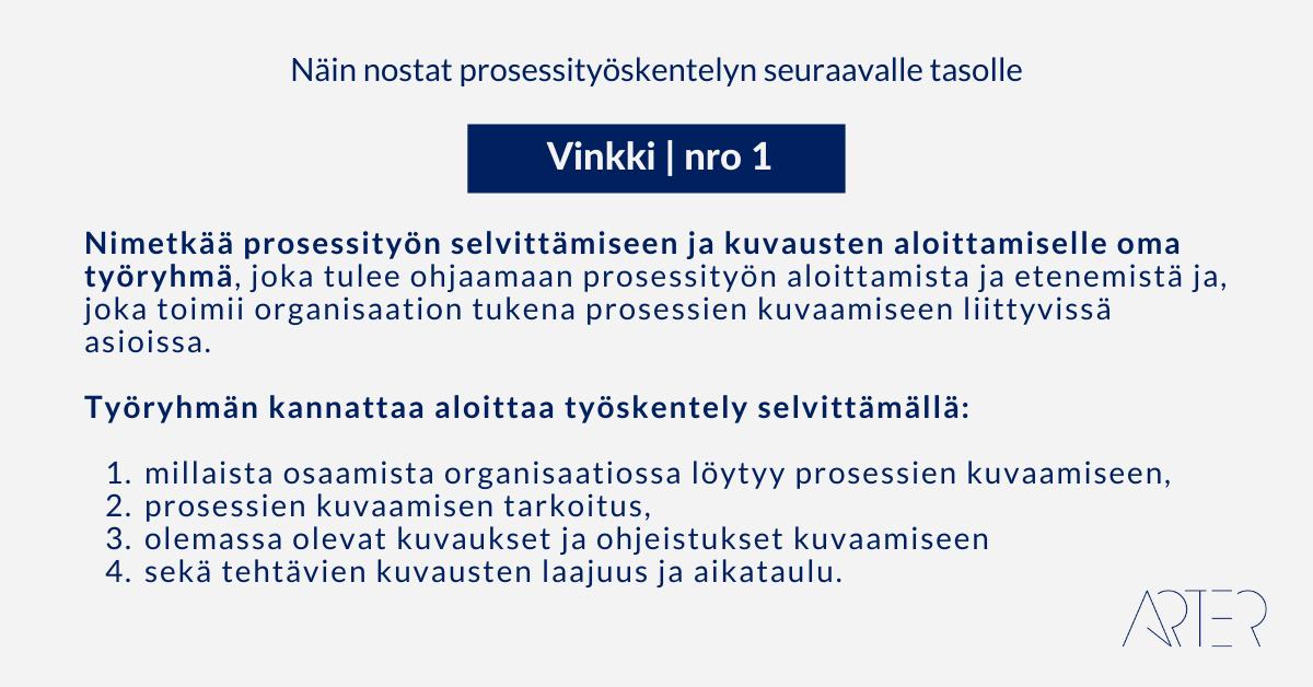 Näin nostat prosessityöskentelyn seuraavalle tasolle: Vinkki 1: Nimetkää prosessityön selvittämiseen ja kuvausten aloittamiselle oma työryhmä, Arter Oy